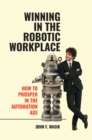 Winning in the Robotic Workplace: How to Prosper in the Automation Age - eBook