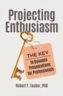 Projecting Enthusiasm: The Key to Dynamic Presentations for Professionals - eBook