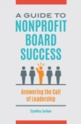 A Guide to Nonprofit Board Success: Answering the Call of Leadership - eBook