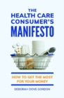The Health Care Consumer's Manifesto: How to Get the Most for Your Money - eBook