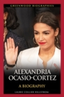 Alexandria Ocasio-Cortez: A Biography - eBook