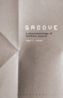 Groove : A Phenomenology of Rhythmic Nuance - eBook