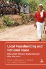 Local Peacebuilding and National Peace : Interaction Between Grassroots and Elite Processes - eBook
