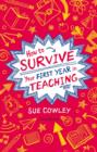 How to Survive Your First Year in Teaching - Book