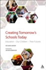 Creating Tomorrow's Schools Today : Education - Our Children - Their Futures - eBook