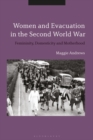 Women and Evacuation in the Second World War : Femininity, Domesticity and Motherhood - eBook
