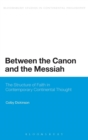 Between the Canon and the Messiah : The Structure of Faith in Contemporary Continental Thought - Book