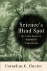 Science's Blind Spot : The Unseen Religion of Scientific Naturalism - eBook