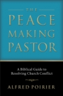 The Peacemaking Pastor : A Biblical Guide to Resolving Church Conflict - eBook