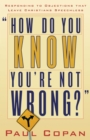 How Do You Know You're Not Wrong? : Responding to Objections That Leave Christians Speechless - eBook
