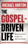 The Gospel-Driven Life : Being Good News People in a Bad News World - eBook
