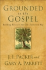 Grounded in the Gospel : Building Believers the Old-Fashioned Way - eBook