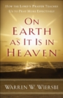 On Earth as It Is in Heaven : How the Lord's Prayer Teaches Us to Pray More Effectively - eBook