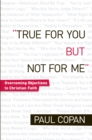 True for You, But Not for Me : Overcoming Objections to Christian Faith - eBook