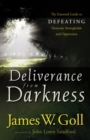 Deliverance from Darkness : The Essential Guide to Defeating Demonic Strongholds and Oppression - eBook