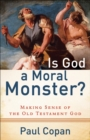 Is God a Moral Monster? : Making Sense of the Old Testament God - eBook