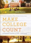 Make College Count : A Faithful Guide to Life and Learning - eBook