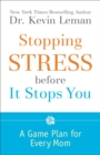 Stopping Stress before It Stops You : A Game Plan for Every Mom - eBook