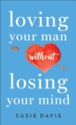 Loving Your Man Without Losing Your Mind - eBook