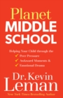 Planet Middle School : Helping Your Child through the Peer Pressure, Awkward Moments & Emotional Drama - eBook