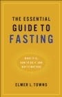 The Essential Guide to Fasting : What It Is, How to Do It, and Why It Matters - eBook