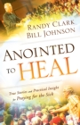 Anointed to Heal : True Stories and Practical Insight for Praying for the Sick - eBook