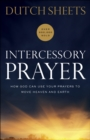 Intercessory Prayer : How God Can Use Your Prayers to Move Heaven and Earth - eBook
