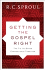 Getting the Gospel Right : The Tie That Binds Evangelicals Together - eBook
