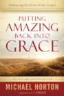 Putting Amazing Back into Grace : Embracing the Heart of the Gospel - eBook
