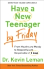 Have a New Teenager by Friday : How to Establish Boundaries, Gain Respect & Turn Problem Behaviors Around in 5 Days - eBook