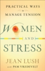 Women and Stress : Practical Ways to Manage Tension - eBook
