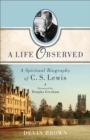 A Life Observed : A Spiritual Biography of C. S. Lewis - eBook