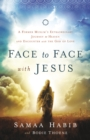 Face to Face with Jesus : A Former Muslim's Extraordinary Journey to Heaven and Encounter with the God of Love - eBook