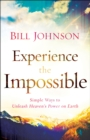 Experience the Impossible : Simple Ways to Unleash Heaven's Power on Earth - eBook