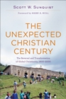 The Unexpected Christian Century : The Reversal and Transformation of Global Christianity, 1900-2000 - eBook