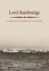 Lord Bainbridge : A Novel of the Sinking of the Titanic - eBook