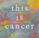 This Is Cancer : Everything You Need to Know, from the Waiting Room to the Bedroom - eAudiobook