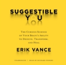 Suggestible You : The Curious Science of Your Brain's Ability to Deceive, Transform, and Heal - eAudiobook