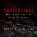 Radicalized : New Jihadists and the Threat to the West - eAudiobook