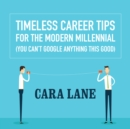 Timeless Career Tips for the Modern Millennial : (You Can't Google Anything This Good) - eAudiobook
