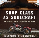 Shop Class as Soulcraft : An Inquiry into the Value of Work - eAudiobook