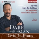 Dare to Be a Man : The Truth Every Man Must Know...and Every Woman Needs to Know About Him - eAudiobook