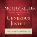 Generous Justice : How God's Grace Makes Us Just - eAudiobook