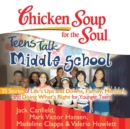 Chicken Soup for the Soul: Teens Talk Middle School - 35 Stories of Life's Ups and Downs, Family, Mentors, and Doing What's Right for Younger Teens - eAudiobook