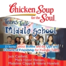 Chicken Soup for the Soul: Teens Talk Middle School - 33 Stories about Bullies and the Ups and Downs of Friendship  for Younger Teens - eAudiobook