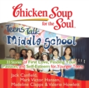 Chicken Soup for the Soul: Teens Talk Middle School - 33 Stories of First Love, Finding Your Passion, and Self-Esteem for Younger Teens - eAudiobook