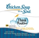 Chicken Soup for the Soul: Think Positive - 29 Inspirational Stories about Silver Linings, Gratitude, and Moving Forward - eAudiobook