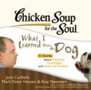 Chicken Soup for the Soul: What I Learned from the Dog - 31 Stories about Family, Courage, and How to Listen - eAudiobook