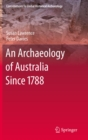 An Archaeology of Australia Since 1788 - eBook