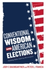 Conventional Wisdom and American Elections : Exploding Myths, Exploring Misconceptions - eBook